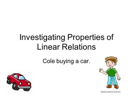 Investigating Properties of Linear Relations Cole buying a car.