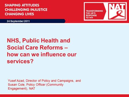 24 September 2011 NHS, Public Health and Social Care Reforms – how can we influence our services? Yusef Azad, Director of Policy and Campaigns, and Susan.
