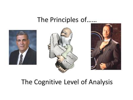 The Principles of…… The Cognitive Level of Analysis.