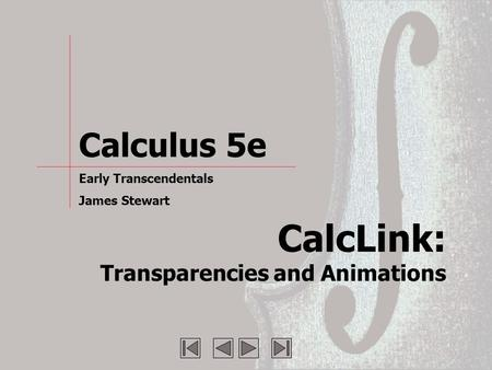 CalcLink: Transparencies and Animations Calculus 5e Early Transcendentals James Stewart.