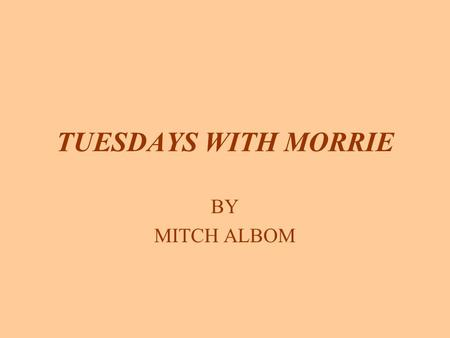 TUESDAYS WITH MORRIE BY MITCH ALBOM. STEPHANIE There are a few rules true about love and marriage: If you don't respect the other person, you're gonna.
