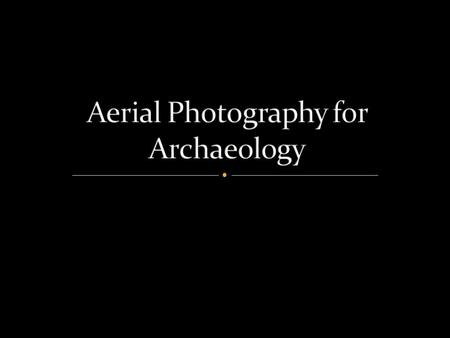 Monte Alban in southern Mexico What are some of the advantages of aerial archaeology? What are some of the platforms that have been used for aerial archaeology?