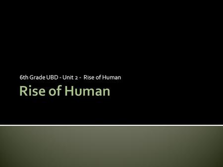 6th Grade UBD - Unit 2 - Rise of Human