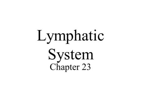 Lymphatic System Chapter 23.