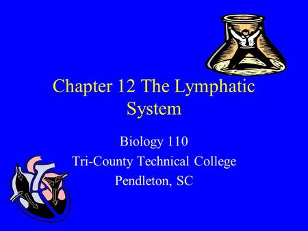 Chapter 12 The Lymphatic System Biology 110 Tri-County Technical College Pendleton, SC.