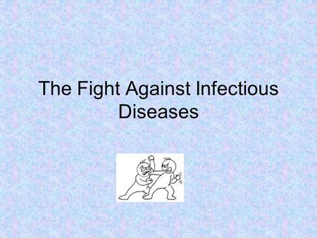 The Fight Against Infectious Diseases