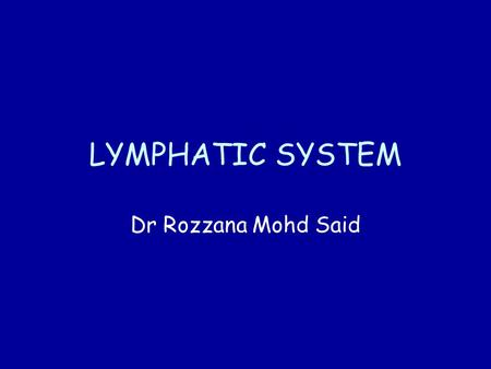 LYMPHATIC SYSTEM Dr Rozzana Mohd Said.
