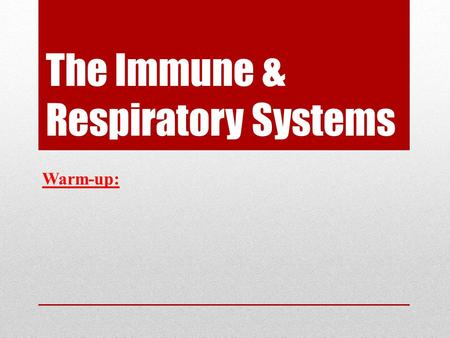 "The Immune & Respiratory Systems Warm-up:. Lymph and Immunity— the human body book ""The human body is protected by both its skin and the by the lymph."
