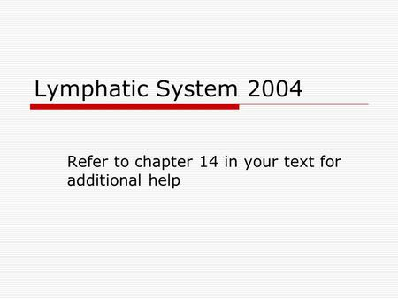 Lymphatic System 2004 Refer to chapter 14 in your text for additional help.