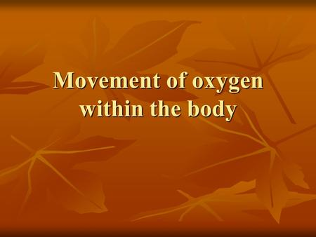 Movement of oxygen within the body. Movement of oxygen PULMONARY CIRCUIT (Lungs): PULMONARY CIRCUIT (Lungs): Blood enters the right atrium of the heart.