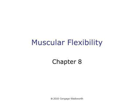  2010 Cengage-Wadsworth Muscular Flexibility Chapter 8.