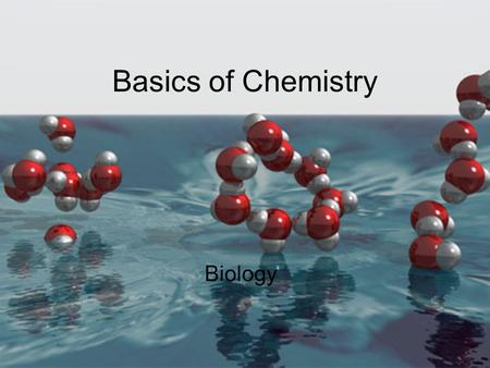 Basics of Chemistry Biology Atoms are the basic unit of matter. Atoms are made of small subatomic particles: protons, neutrons, electrons.