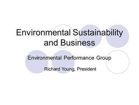 Environmental Sustainability and Business Environmental Performance Group Richard Young, President.