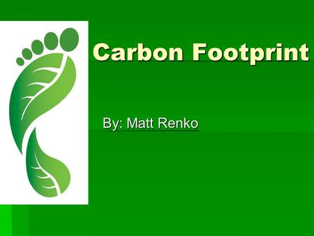 Carbon Footprint By: Matt Renko. Bicycles can reduce Carbon Footprints  Alternate forms of transportation can lead to a reduction of Carbon Footprints.