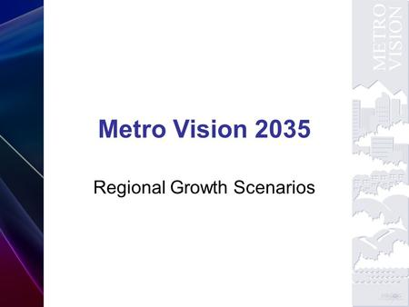 Metro Vision 2035 Regional Growth Scenarios. Scenario Workshop.