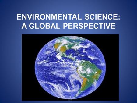 ENVIRONMENTAL SCIENCE: A GLOBAL PERSPECTIVE