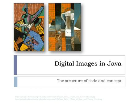 Digital Images in Java The structure of code and concept