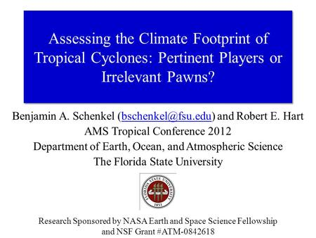 Benjamin A. Schenkel and Robert E. AMS Tropical Conference 2012 Department of Earth, Ocean, and Atmospheric Science.