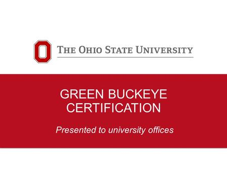 GREEN BUCKEYE CERTIFICATION Presented to university offices.