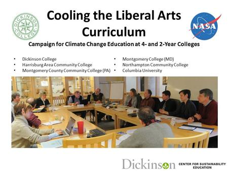 Cooling the Liberal Arts Curriculum Campaign for Climate Change Education at 4- and 2-Year Colleges Dickinson College Harrisburg Area Community College.