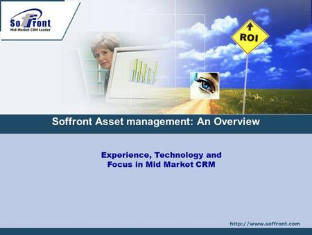 Experience, Technology and Focus in Mid Market CRM Soffront Asset management: An Overview.