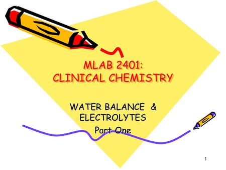 MLAB 2401: CLINICAL CHEMISTRY WATER BALANCE & ELECTROLYTES Part One 1.