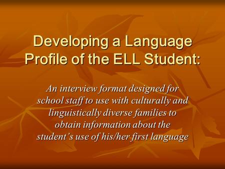 Developing a Language Profile of the ELL Student: An interview format designed for school staff to use with culturally and linguistically diverse families.