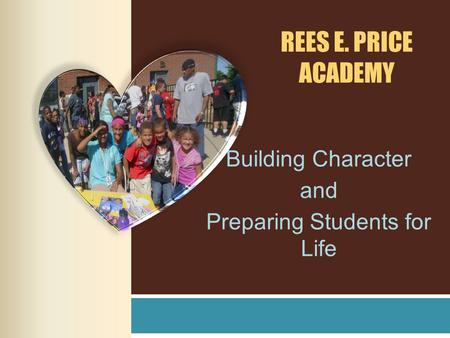 REES E. PRICE ACADEMY Building Character and Preparing Students for Life.