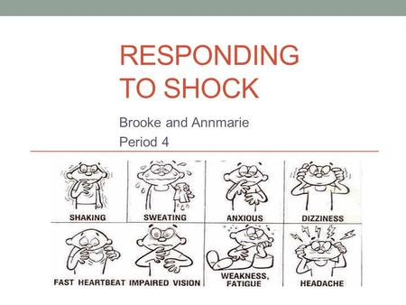RESPONDING TO SHOCK Brooke and Annmarie Period 4.