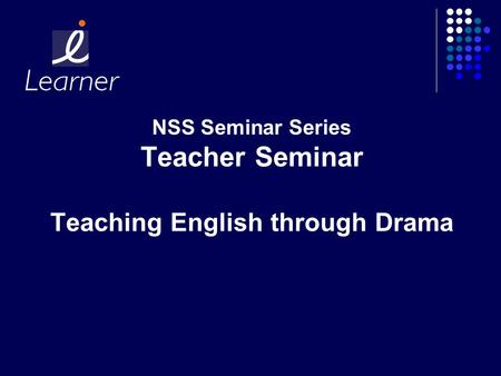 NSS Seminar Series Teacher Seminar Teaching English through Drama.