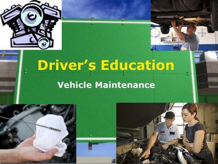 Driver's Education Vehicle Maintenance. What to Check before you enter the Vehicle 1.Check the following fluid levels at least once a month & before long.