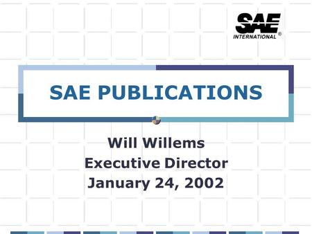 SAE PUBLICATIONS Will Willems Executive Director January 24, 2002.