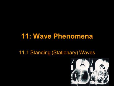 11: Wave Phenomena 11.1 Standing (Stationary) Waves.