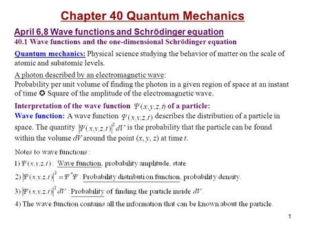 1 Chapter 40 Quantum Mechanics April 6,8 Wave functions and Schrödinger equation 40.1 Wave functions and the one-dimensional Schrödinger equation Quantum.