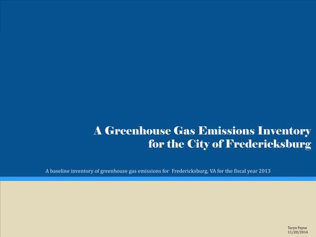 A Greenhouse Gas Emissions Inventory for the City of Fredericksburg A baseline inventory of greenhouse gas emissions for Fredericksburg, VA for the fiscal.