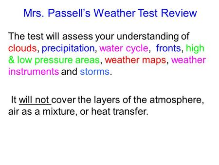 Mrs. Passell's Weather Test Review The test will assess your understanding of clouds, precipitation, water cycle, fronts, high & low pressure areas, weather.