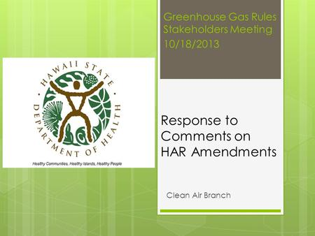 Response to Comments on HAR Amendments Clean Air Branch Greenhouse Gas Rules Stakeholders Meeting 10/18/2013.