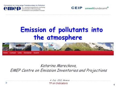 Emission of pollutants into the atmosphere Emission of pollutants into the atmosphere  Katarina Mareckova, EMEP Centre on Emission Inventories and Projections.