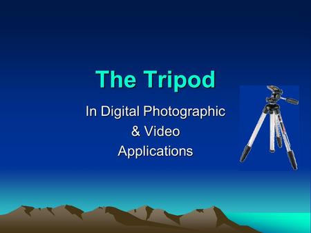 The Tripod In Digital Photographic & Video Applications.