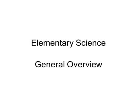 Elementary Science General Overview. Task Names - Elementary 1- Structure and Properties of Matter 2- Chemical and Physical Changes 3- Fundamental Forces.