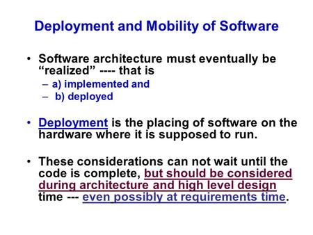 "Deployment and Mobility of Software Software architecture must eventually be ""realized"" ---- that is –a) implemented and – b) deployed Deployment is the."