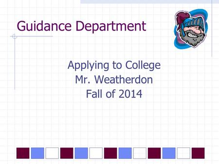 Guidance Department Applying to College Mr. Weatherdon Fall of 2014.