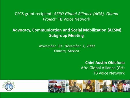 CFCS grant recipient: AFRO Global Alliance (AGA), Ghana Project: TB Voice Network Advocacy, Communication and Social Mobilization (ACSM) Subgroup Meeting.