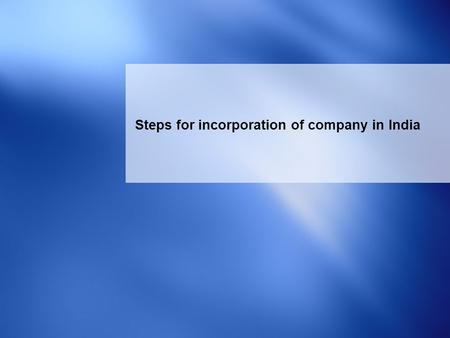 1 Steps for incorporation of company in India. 2 Obtain Digital Signature Certificate (DSC) Summarized steps for incorporation of company in India Obtain.