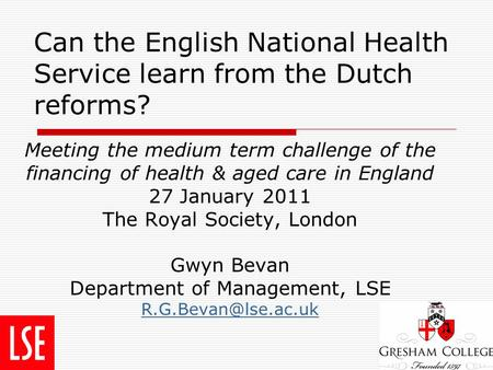 Can the English National Health Service learn from the Dutch reforms? Meeting the medium term challenge of the financing of health & aged care in England.