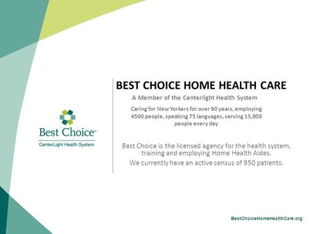 BestChoiceHomeHealthCare.org BEST CHOICE HOME HEALTH CARE A Member of the Centerlight Health System Caring for New Yorkers for over 90 years, employing.