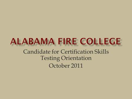 Candidate for Certification Skills Testing Orientation October 2011.