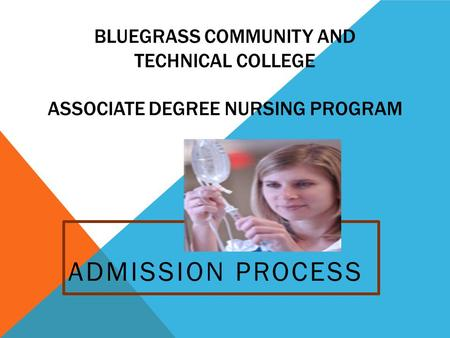 BLUEGRASS COMMUNITY AND TECHNICAL COLLEGE ASSOCIATE DEGREE NURSING PROGRAM ADMISSION PROCESS.