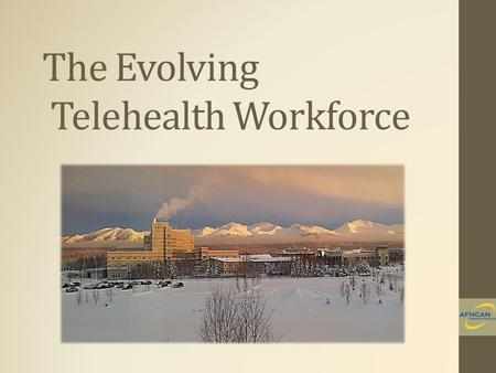 The Evolving Telehealth Workforce. Telehealth Coordinator Courses Grant funded in 2010 3 continuing education courses Online course delivery through the.