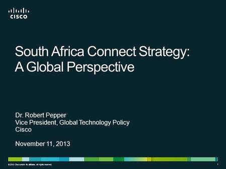 © 2010 Cisco and/or its affiliates. All rights reserved. 11 1 South Africa Connect Strategy: A Global Perspective Dr. Robert Pepper Vice President, Global.